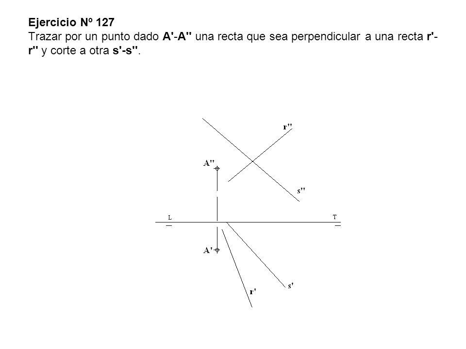 Ejercicio Nº 127 Trazar por un punto dado A'-A'' una recta que sea perpendicular a una recta r'- r'' y corte a otra s'-s''.