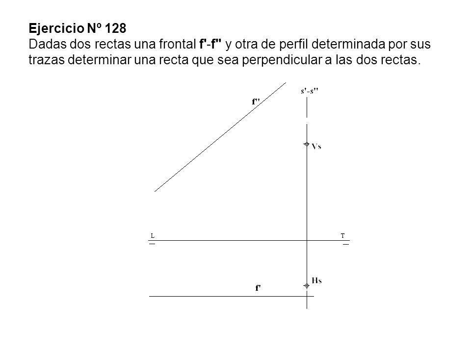 Ejercicio Nº 128 Dadas dos rectas una frontal f'-f'' y otra de perfil determinada por sus trazas determinar una recta que sea perpendicular a las dos