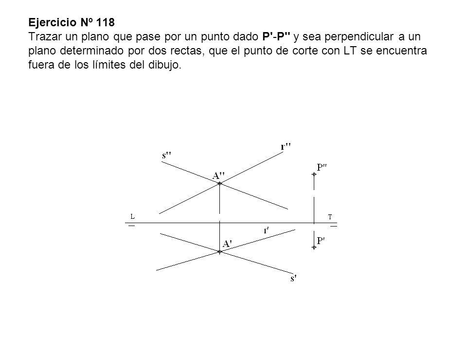 Ejercicio Nº 118 Trazar un plano que pase por un punto dado P'-P'' y sea perpendicular a un plano determinado por dos rectas, que el punto de corte co