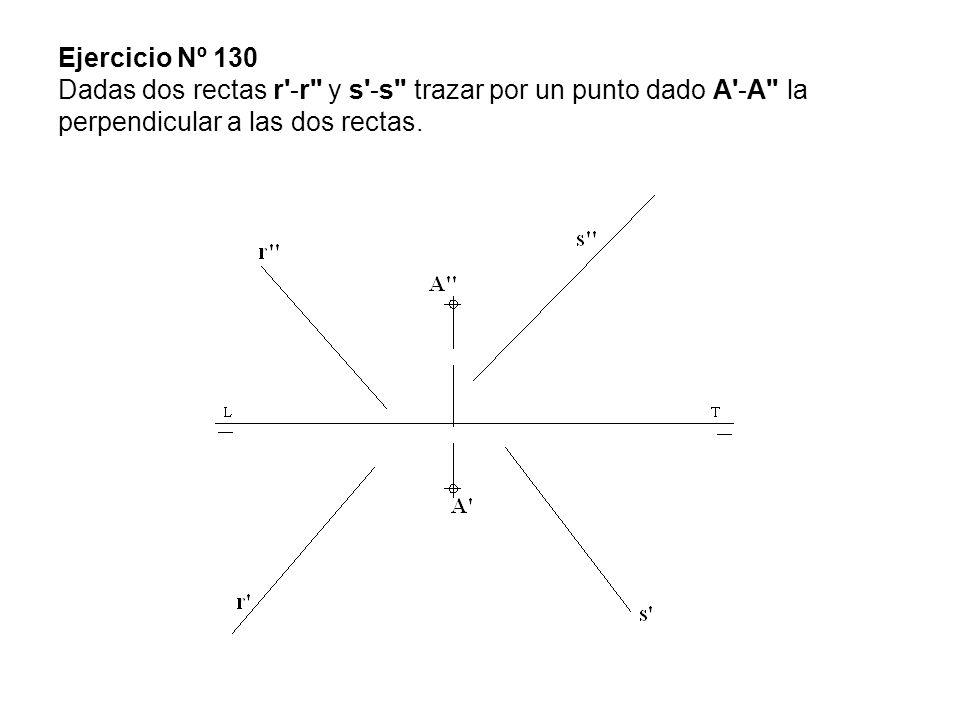 Ejercicio Nº 130 Dadas dos rectas r'-r'' y s'-s'' trazar por un punto dado A'-A'' la perpendicular a las dos rectas.