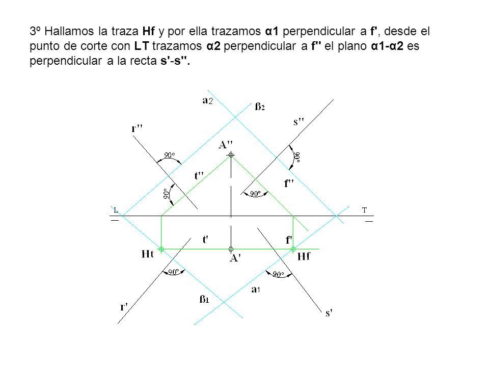 3º Hallamos la traza Hf y por ella trazamos α1 perpendicular a f', desde el punto de corte con LT trazamos α2 perpendicular a f'' el plano α1-α2 es pe