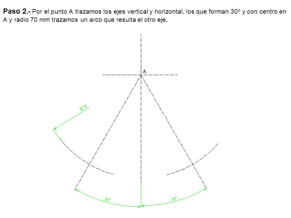 Paso 2.- Por el punto A trazamos los ejes vertical y horizontal, los que forman 30º y con centro en A y radio 70 mm trazamos un arco que resulta el ot