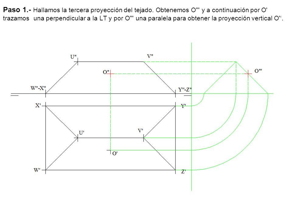 Paso 1.- Hallamos la tercera proyección del tejado. Obtenemos O''' y a continuación por O' trazamos una perpendicular a la LT y por O''' una paralela