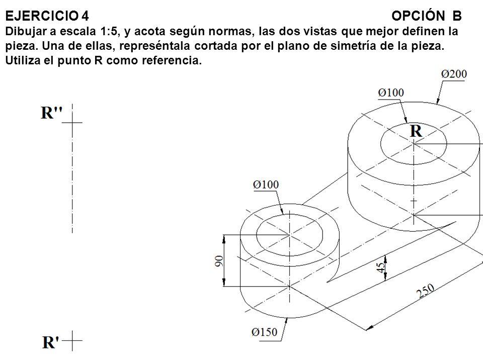 EJERCICIO 4OPCIÓN B Dibujar a escala 1:5, y acota según normas, las dos vistas que mejor definen la pieza. Una de ellas, represéntala cortada por el p