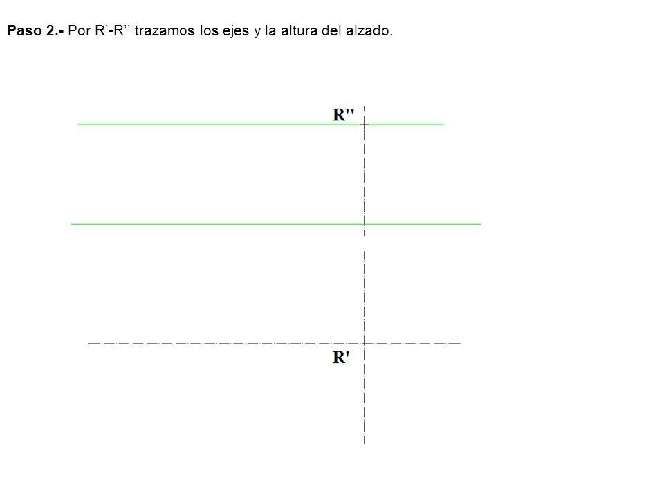 Paso 2.- Por R-R trazamos los ejes y la altura del alzado.