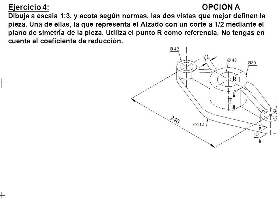 Ejercicio 4:OPCIÓN A Dibuja a escala 1:3, y acota según normas, las dos vistas que mejor definen la pieza. Una de ellas, la que representa el Alzado c