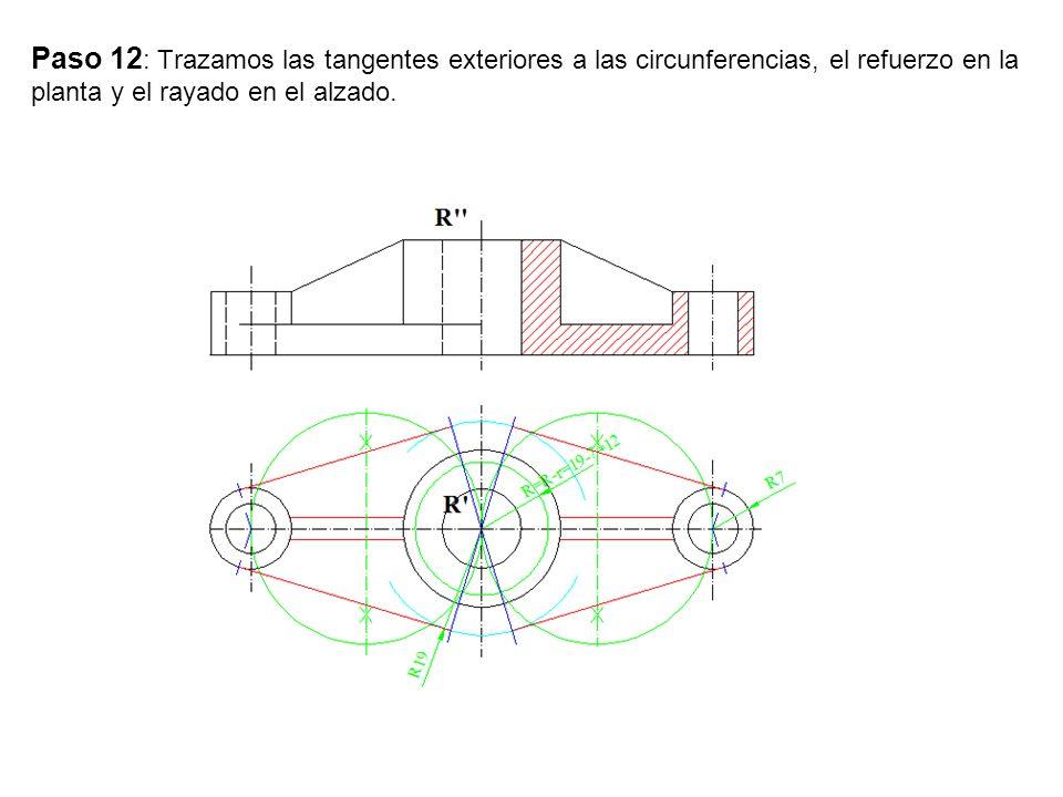 Paso 12 : Trazamos las tangentes exteriores a las circunferencias, el refuerzo en la planta y el rayado en el alzado.