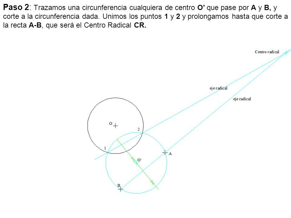 Paso 2: Trazamos una circunferencia cualquiera de centro O' que pase por A y B, y corte a la circunferencia dada. Unimos los puntos 1 y 2 y prolongamo