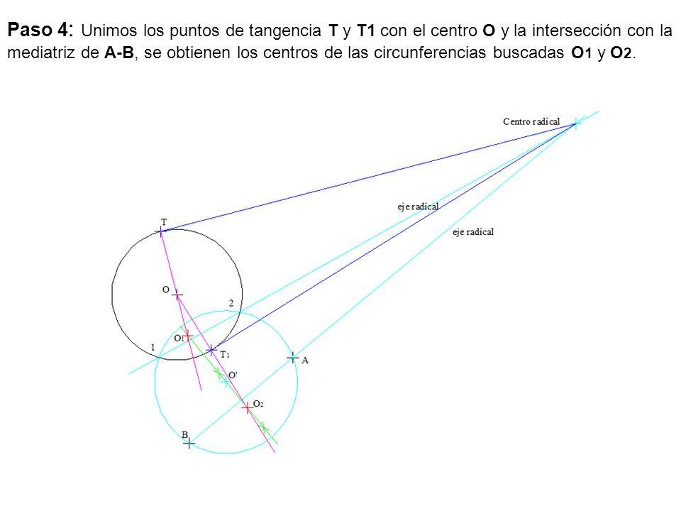 Paso 4 : Unimos los puntos de tangencia T y T1 con el centro O y la intersección con la mediatriz de A-B, se obtienen los centros de las circunferenci