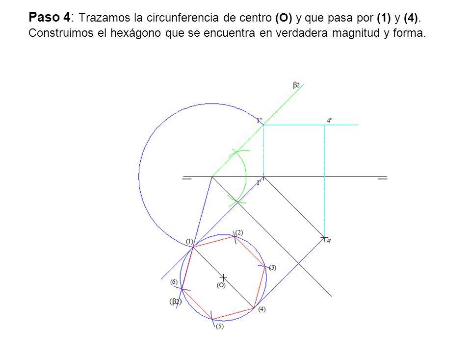 Paso 4: Trazamos la circunferencia de centro (O) y que pasa por (1) y (4). Construimos el hexágono que se encuentra en verdadera magnitud y forma.