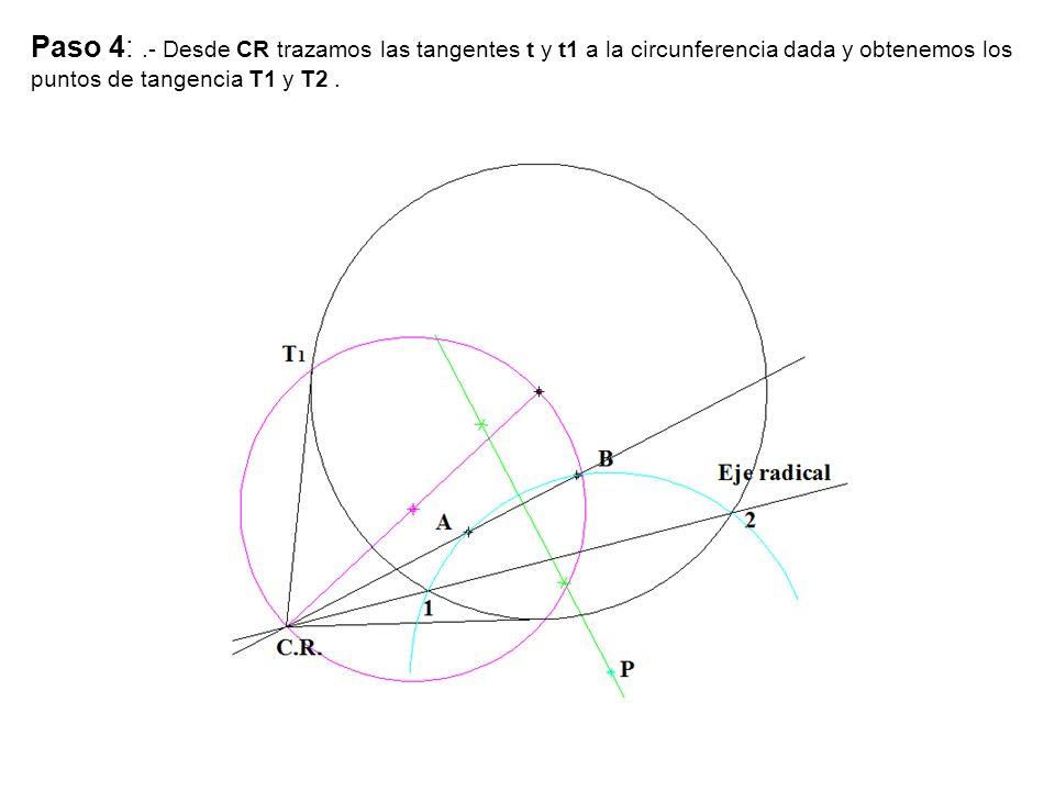 Paso 4:.- Desde CR trazamos las tangentes t y t1 a la circunferencia dada y obtenemos los puntos de tangencia T1 y T2.