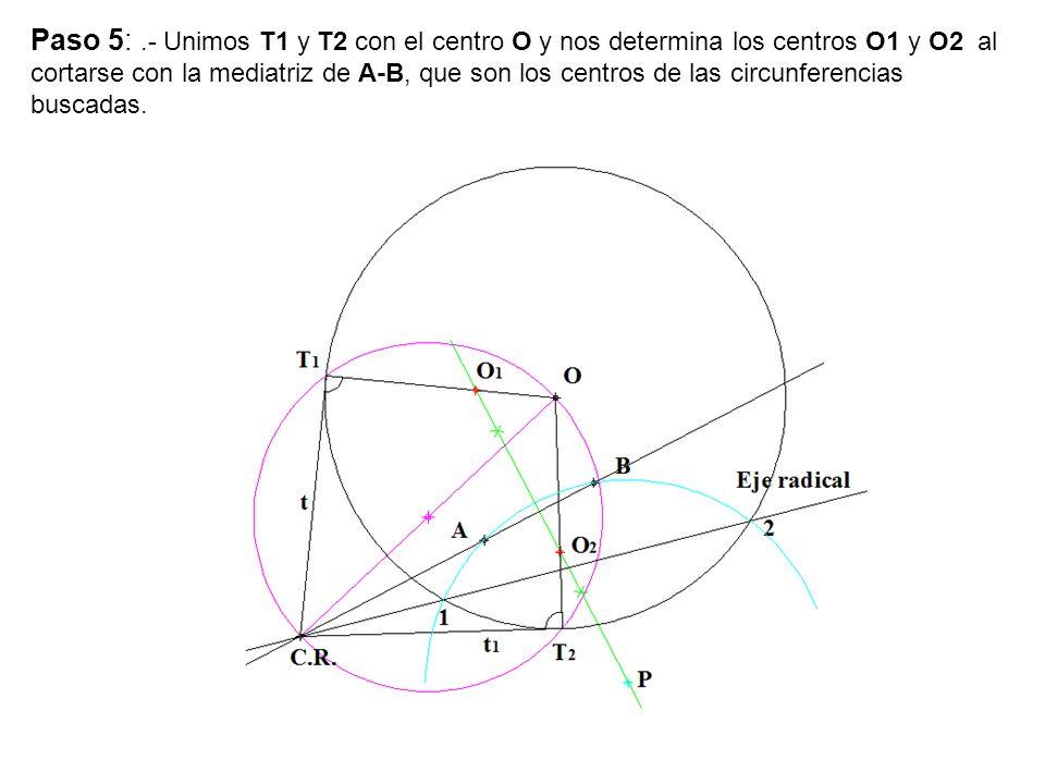 Paso 5:.- Unimos T1 y T2 con el centro O y nos determina los centros O1 y O2 al cortarse con la mediatriz de A-B, que son los centros de las circunfer