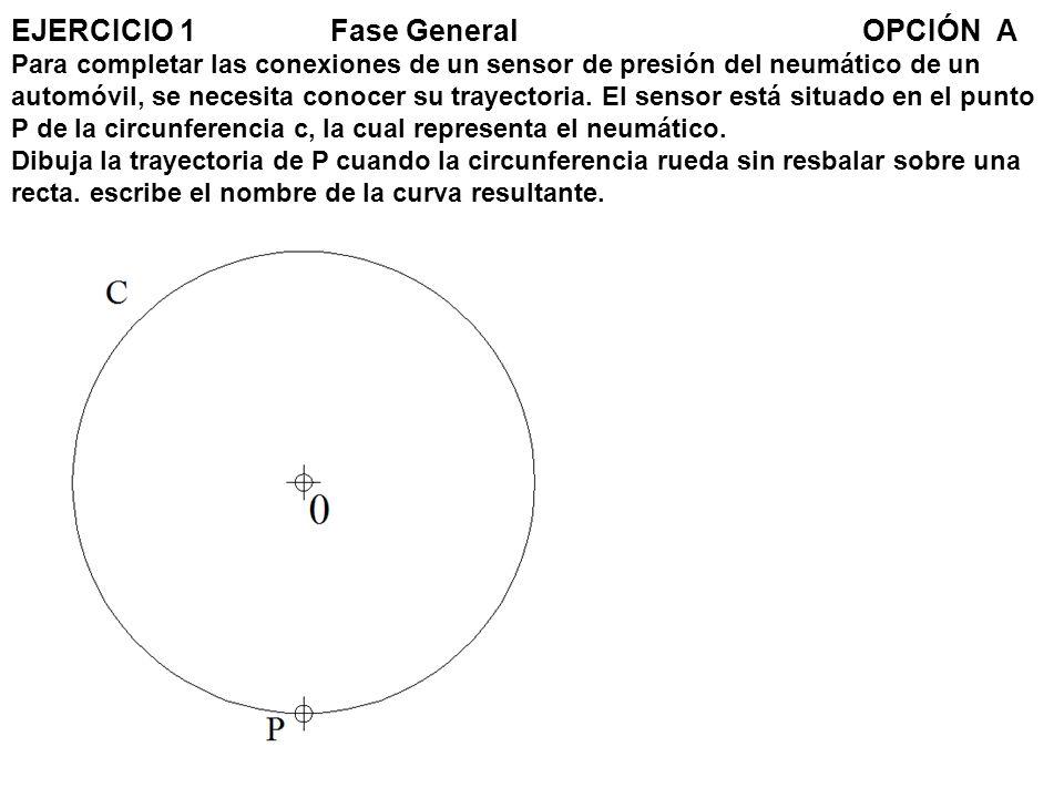 EJERCICIO 1Fase GeneralOPCIÓN A Para completar las conexiones de un sensor de presión del neumático de un automóvil, se necesita conocer su trayectori