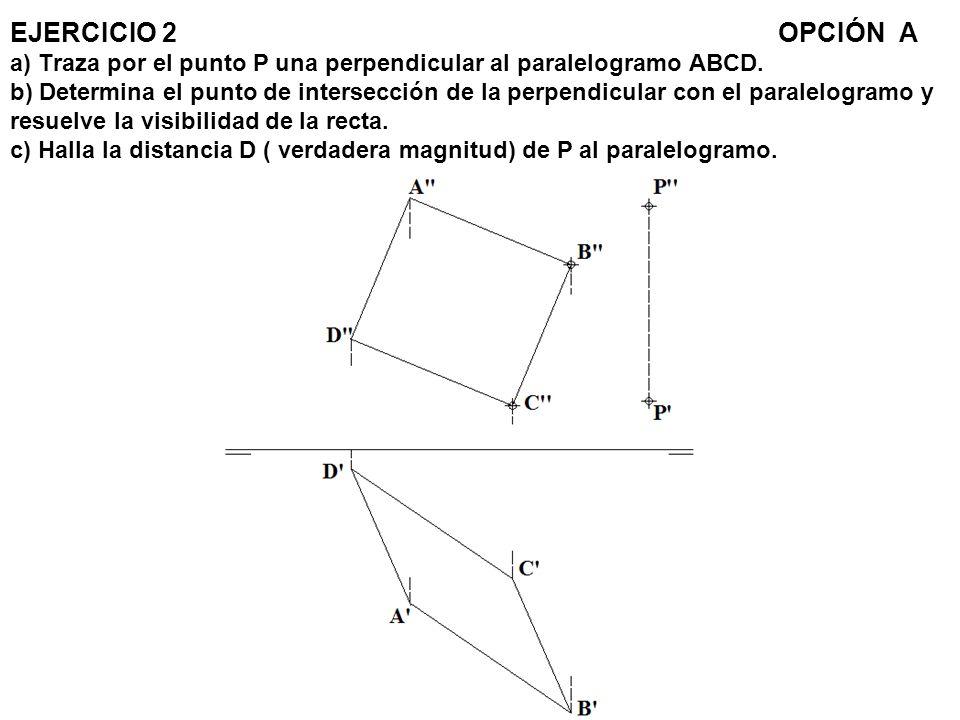 EJERCICIO 2 OPCIÓN A a) Traza por el punto P una perpendicular al paralelogramo ABCD. b) Determina el punto de intersección de la perpendicular con el