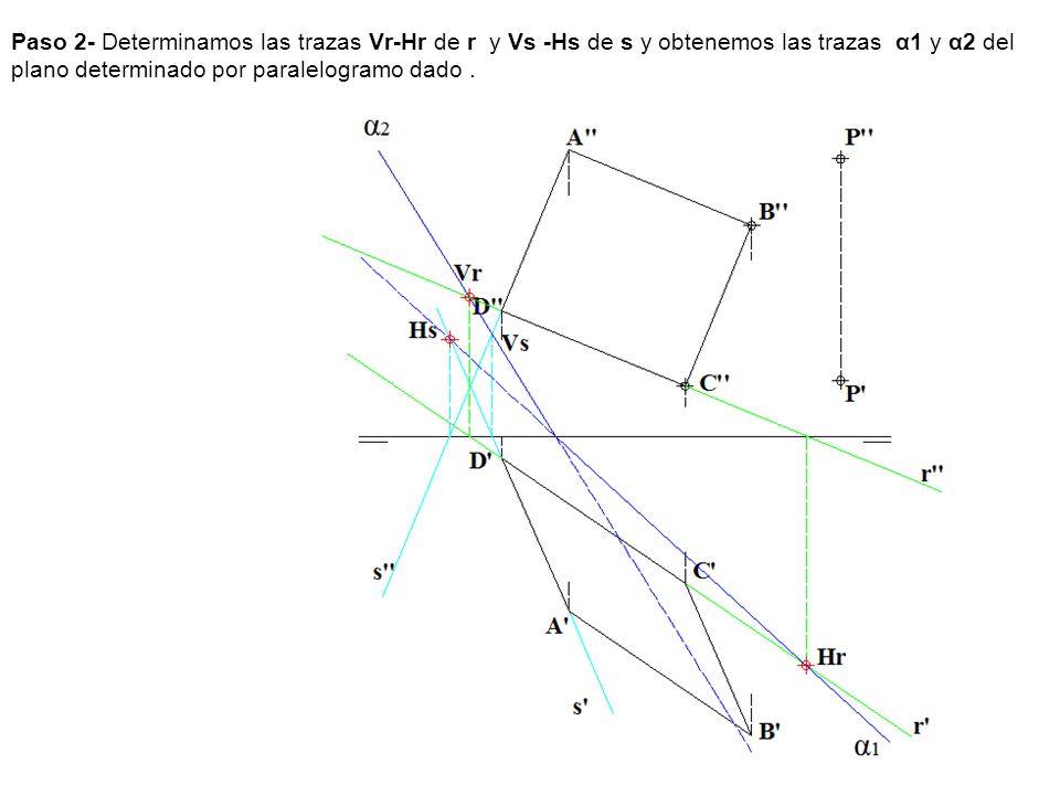 Paso 2- Determinamos las trazas Vr-Hr de r y Vs -Hs de s y obtenemos las trazas α1 y α2 del plano determinado por paralelogramo dado.