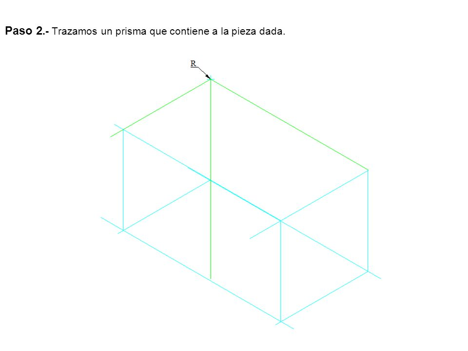 Paso 2.- Trazamos un prisma que contiene a la pieza dada.