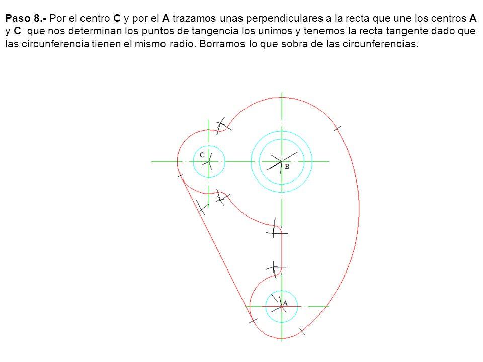 Paso 8.- Por el centro C y por el A trazamos unas perpendiculares a la recta que une los centros A y C que nos determinan los puntos de tangencia los