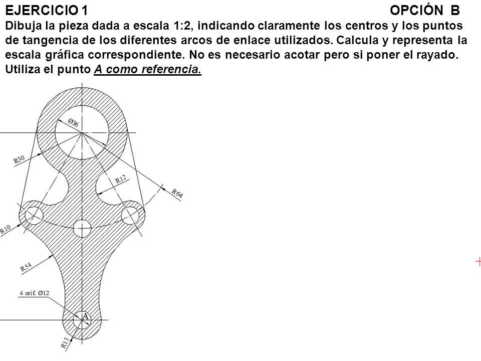 EJERCICIO 1 OPCIÓN B Dibuja la pieza dada a escala 1:2, indicando claramente los centros y los puntos de tangencia de los diferentes arcos de enlace u