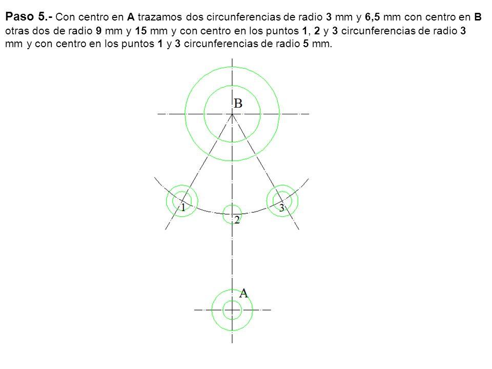 Paso 5.- Con centro en A trazamos dos circunferencias de radio 3 mm y 6,5 mm con centro en B otras dos de radio 9 mm y 15 mm y con centro en los punto