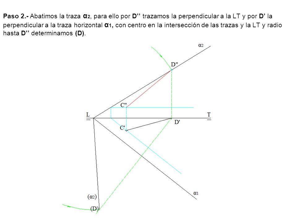 Paso 2.- Abatimos la traza α 2, para ello por D trazamos la perpendicular a la LT y por D la perpendicular a la traza horizontal α 1, con centro en la