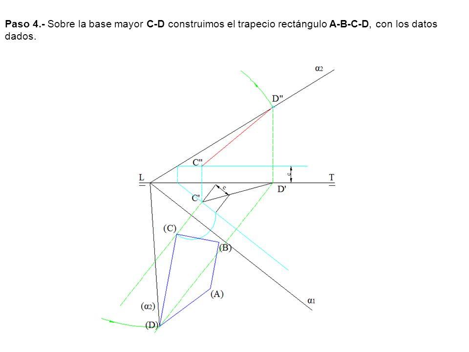 Paso 4.- Sobre la base mayor C-D construimos el trapecio rectángulo A-B-C-D, con los datos dados.