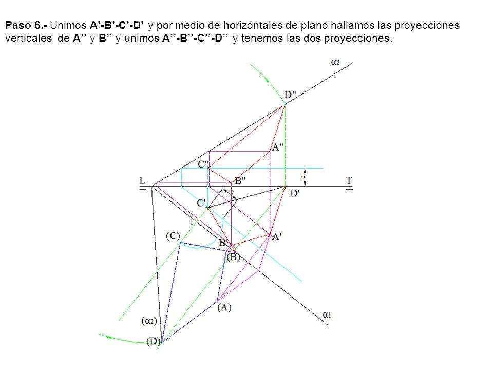 Paso 6.- Unimos A-B-C-D y por medio de horizontales de plano hallamos las proyecciones verticales de A y B y unimos A-B-C-D y tenemos las dos proyecci