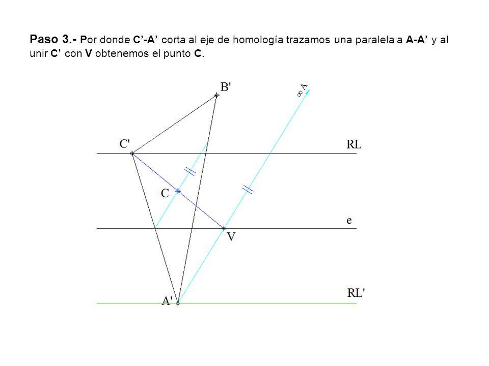 Paso 3.- Por donde C-A corta al eje de homología trazamos una paralela a A-A y al unir C con V obtenemos el punto C.