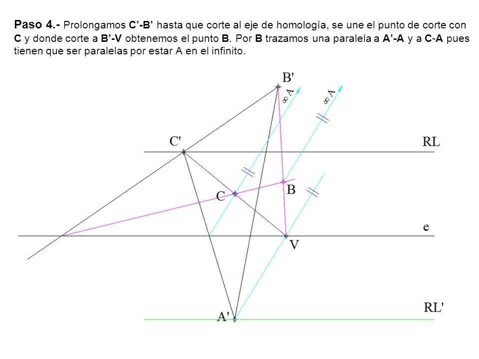 Paso 4.- Prolongamos C-B hasta que corte al eje de homología, se une el punto de corte con C y donde corte a B-V obtenemos el punto B. Por B trazamos