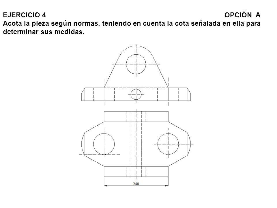 EJERCICIO 4OPCIÓN A Acota la pieza según normas, teniendo en cuenta la cota señalada en ella para determinar sus medidas.