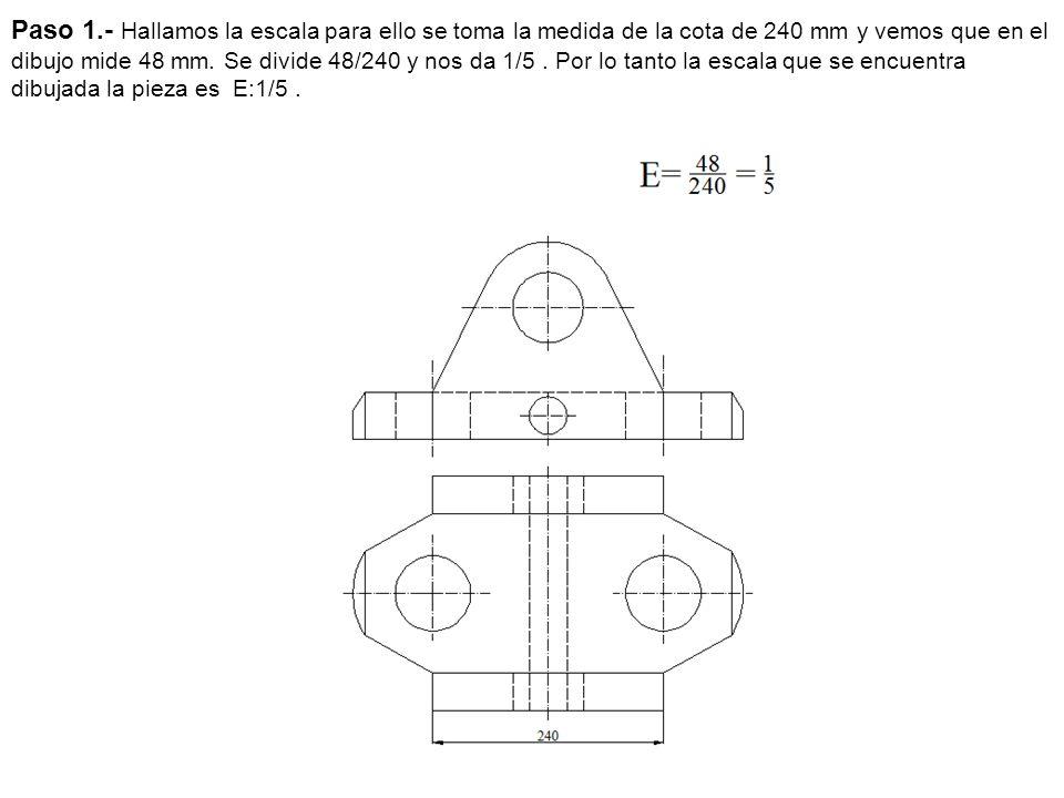 Paso 1.- Hallamos la escala para ello se toma la medida de la cota de 240 mm y vemos que en el dibujo mide 48 mm. Se divide 48/240 y nos da 1/5. Por l