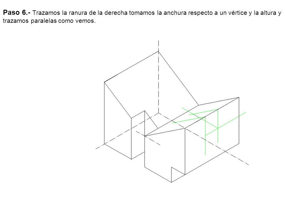 Paso 6.- Trazamos la ranura de la derecha tomamos la anchura respecto a un vértice y la altura y trazamos paralelas como vemos.