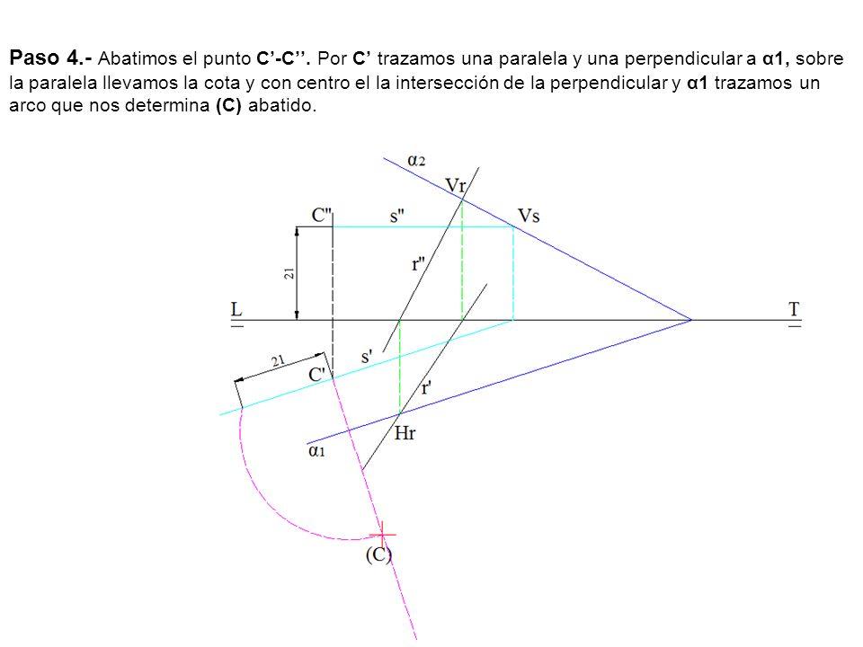Paso 4.- Abatimos el punto C-C. Por C trazamos una paralela y una perpendicular a α1, sobre la paralela llevamos la cota y con centro el la intersecci