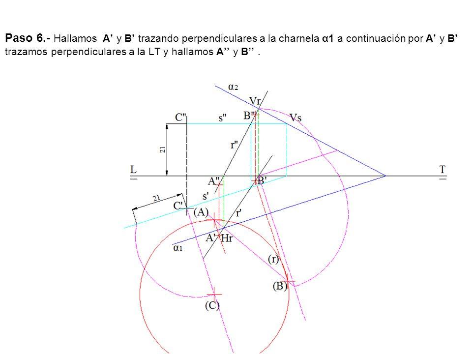 Paso 6.- Hallamos A y B trazando perpendiculares a la charnela α1 a continuación por A y B trazamos perpendiculares a la LT y hallamos A y B.