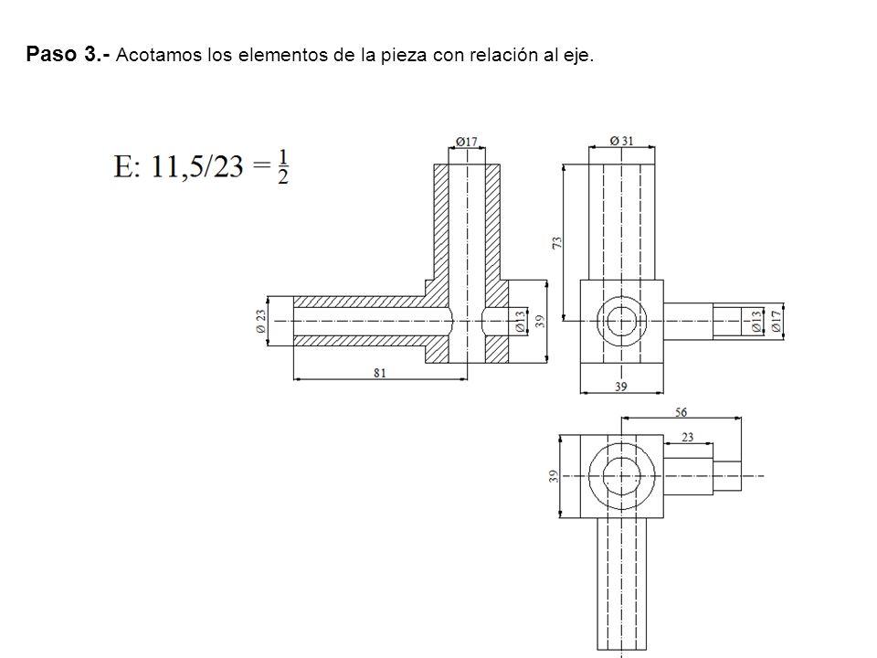 Paso 3.- Acotamos los elementos de la pieza con relación al eje.