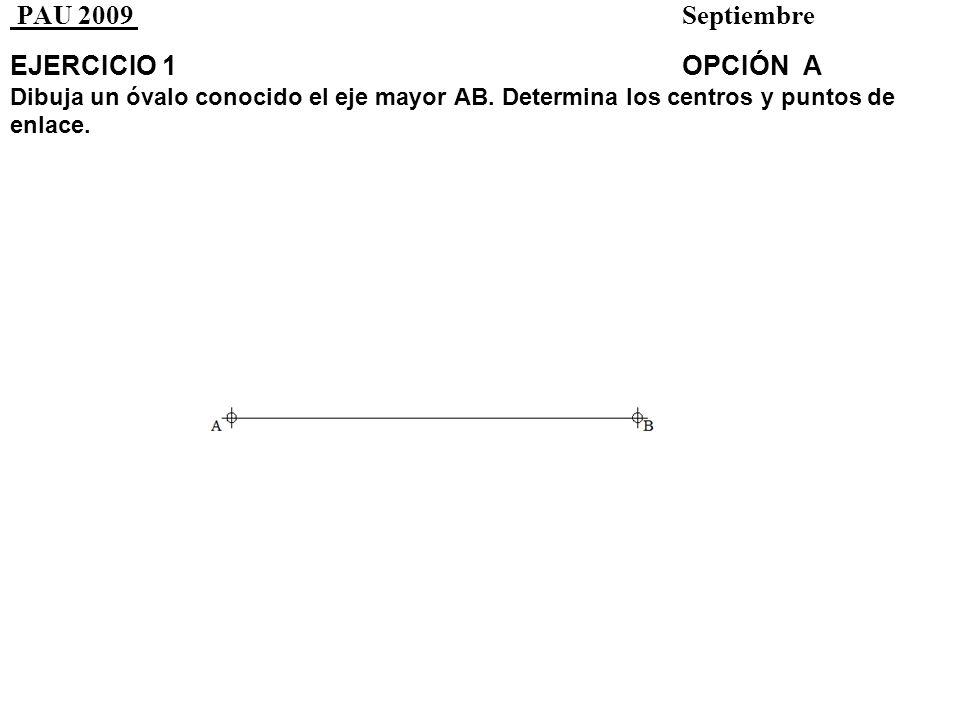 PAU 2009 Septiembre EJERCICIO 1OPCIÓN A Dibuja un óvalo conocido el eje mayor AB. Determina los centros y puntos de enlace.