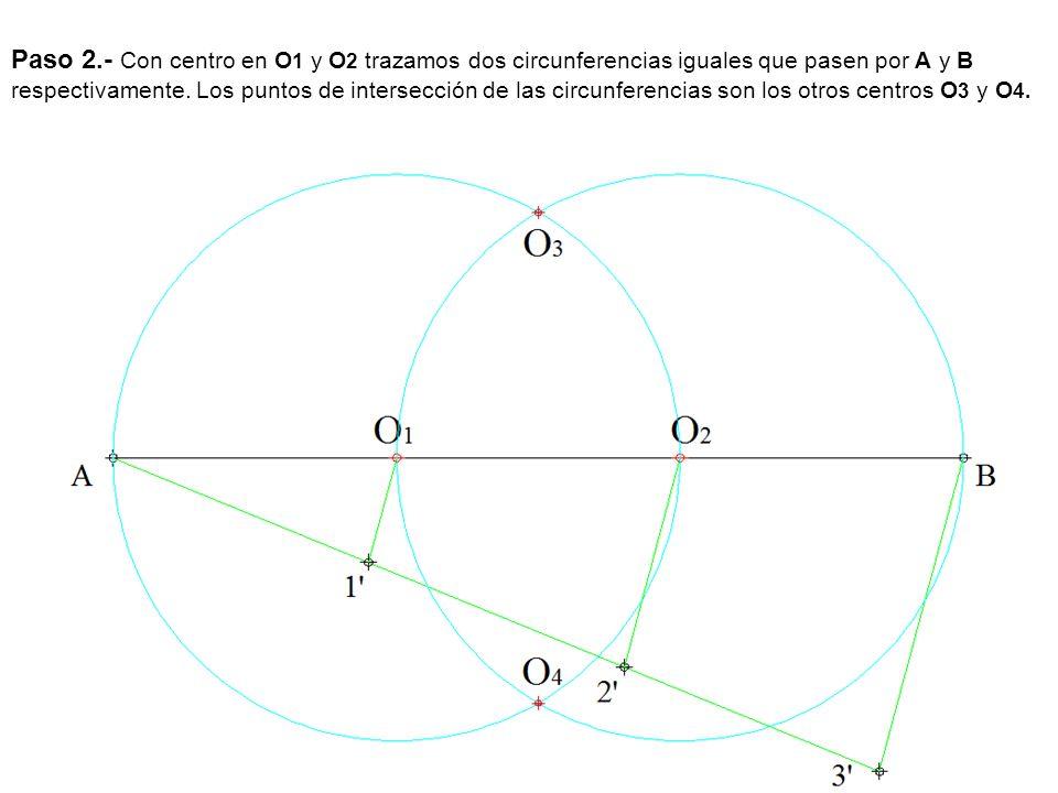 Paso 2.- Con centro en O 1 y O 2 trazamos dos circunferencias iguales que pasen por A y B respectivamente. Los puntos de intersección de las circunfer