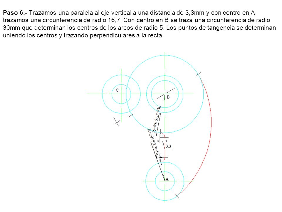 Paso 6.- Trazamos una paralela al eje vertical a una distancia de 3,3mm y con centro en A trazamos una circunferencia de radio 16,7. Con centro en B s