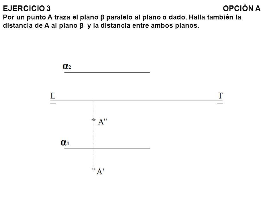 EJERCICIO 3OPCIÓN A Por un punto A traza el plano β paralelo al plano α dado. Halla también la distancia de A al plano β y la distancia entre ambos pl