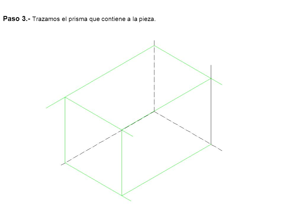 Paso 3.- Trazamos el prisma que contiene a la pieza.