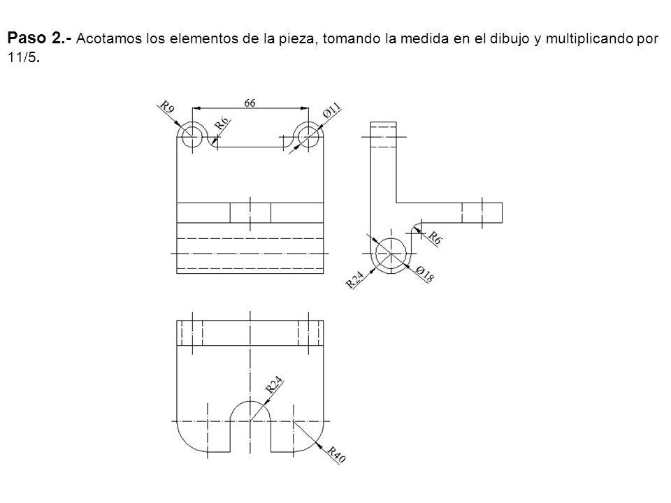 Paso 2.- Acotamos los elementos de la pieza, tomando la medida en el dibujo y multiplicando por 11/5.
