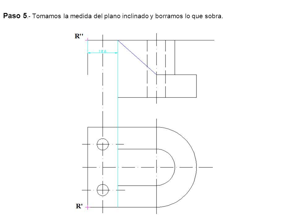 Paso 5.- Tomamos la medida del plano inclinado y borramos lo que sobra.