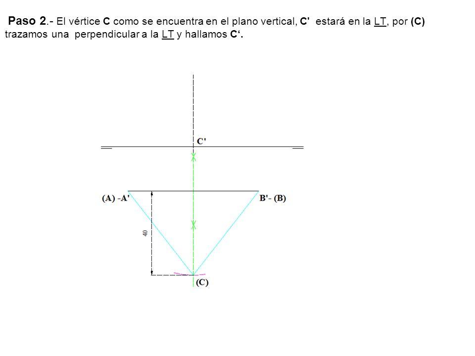 Paso 2.- El vértice C como se encuentra en el plano vertical, C' estará en la LT, por (C) trazamos una perpendicular a la LT y hallamos C.
