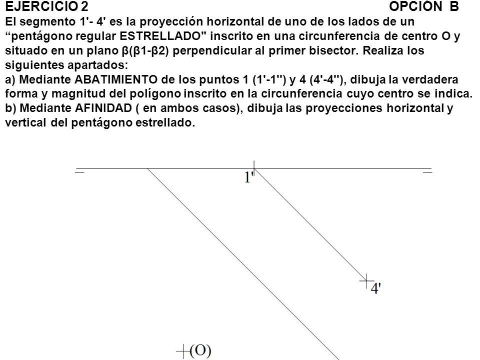 EJERCICIO 2OPCIÓN B El segmento 1'- 4' es la proyección horizontal de uno de los lados de un pentágono regular ESTRELLADO