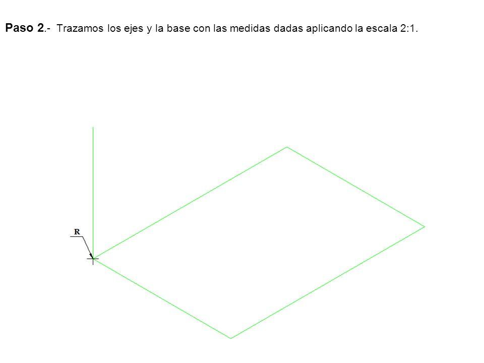 Paso 2.- Trazamos los ejes y la base con las medidas dadas aplicando la escala 2:1.
