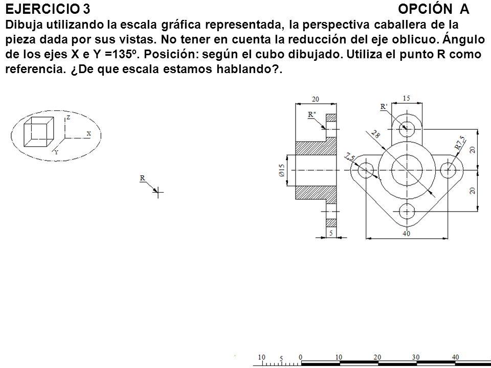 EJERCICIO 3OPCIÓN A Dibuja utilizando la escala gráfica representada, la perspectiva caballera de la pieza dada por sus vistas. No tener en cuenta la