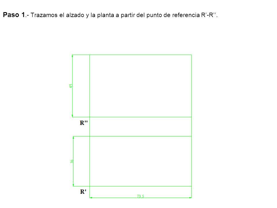 Paso 1.- Trazamos el alzado y la planta a partir del punto de referencia R-R.