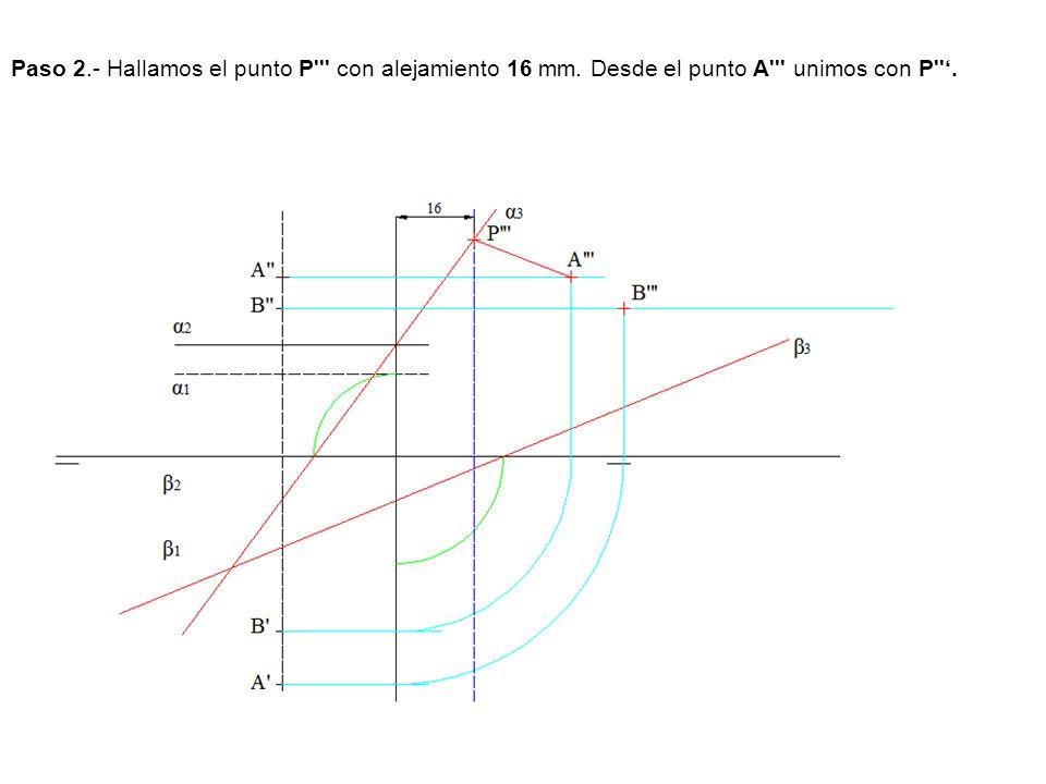 Paso 2.- Hallamos el punto P''' con alejamiento 16 mm. Desde el punto A''' unimos con P''.