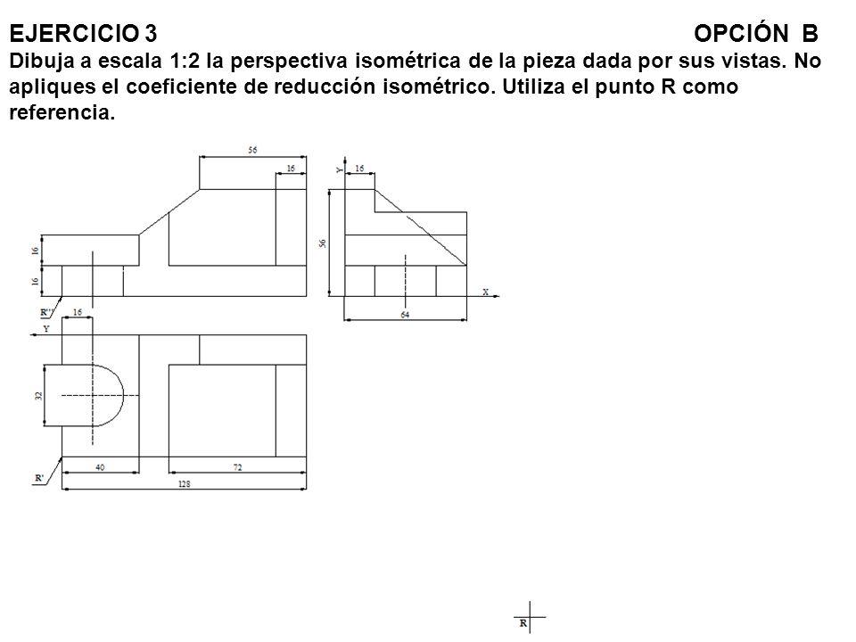 EJERCICIO 3OPCIÓN B Dibuja a escala 1:2 la perspectiva isométrica de la pieza dada por sus vistas. No apliques el coeficiente de reducción isométrico.