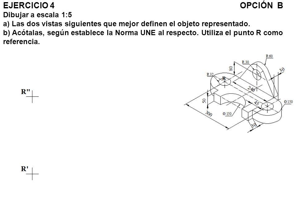 EJERCICIO 4OPCIÓN B Dibujar a escala 1:5 a) Las dos vistas siguientes que mejor definen el objeto representado. b) Acótalas, según establece la Norma