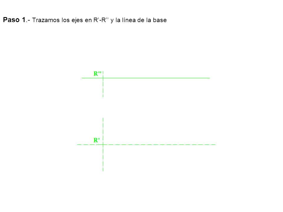 Paso 1.- Trazamos los ejes en R-R y la línea de la base